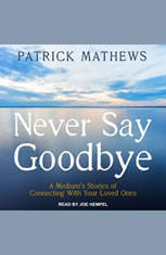 Never Say Goodbye: A Mediums Stories of Connecting With Your Loved Ones - Audiobook Download