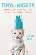 Tiny But Mighty: Kitten Ladys Guide to Saving the Most Vulnerable Felines - Audiobook Download