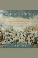 Natures Mutiny: How the Little Ice Age of the Long Seventeenth Century Transformed the West and Shaped the Present - Audiobook Download