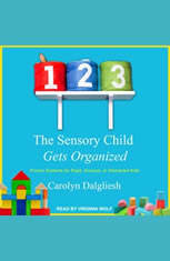 The Sensory Child Gets Organized: Proven Systems for Rigid Anxious or Distracted Kids - Audiobook Download