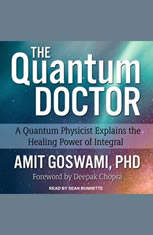 The Quantum Doctor: A Quantum Physicist Explains the Healing Power of Integral - Audiobook Download
