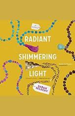 Radiant Shimmering Light: A Novel - Audiobook Download