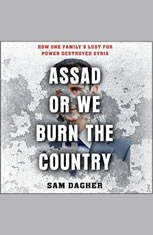 Assad or We Burn the Country: How One Familys Lust for Power Destroyed Syria - Audiobook Download
