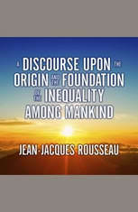 A Discourse Upon the Origin and the Foundation of the Inequality Among Mankind - Audiobook Download