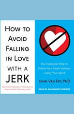How to Avoid Falling in Love with a Jerk: The Foolproof Way to Follow Your Heart Without Losing Your Mind - Audiobook Download