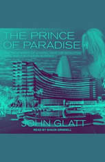 The Prince of Paradise: The True Story of a Hotel Heir His Seductive Wife and a Ruthless Murder - Audiobook Download