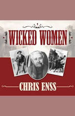 Wicked Women: Notorious Mischievous and Wayward Ladies from the Old West - Audiobook Download