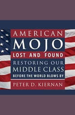American Mojo: Lost and Found: Restoring our Middle Class Before the World Blows By - Audiobook Download