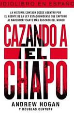 Cazando a El Chapo: La historia contada desde adentro por el agente de la ley estadounidense que capturA al narcotraficante mA