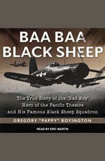 "Baa Baa Black Sheep: The True Story of the ""Bad Boy"" Hero of the Pacific Theatre and His Famous Black Sheep Squadron - Audiobook Download"