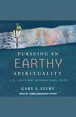 Pursuing an Earthy Spirituality: C.S. Lewis and Incarnational Faith - Audiobook Download
