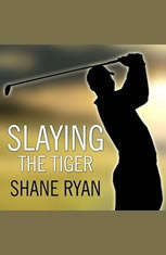 Slaying the Tiger: A Year Inside the Ropes on the New PGA Tour - Audiobook Download