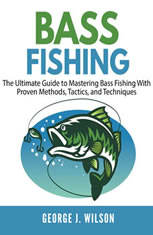 Bass Fishing: The Ultimate Guide to Mastering Bass Fishing With Proven Methods Tactics and Techniques - Audiobook Download