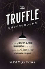 The Truffle Underground: A Tale of Mystery Mayhem and Manipulation in the Shadowy Market of the Worlds Most Expensive Fungus - Audiobook Download