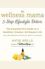 The Wellness Mama 5-Step Lifestyle Detox: The Essential DIY Guide to a Healthier Cleaner All-Natural Life - Audiobook Download