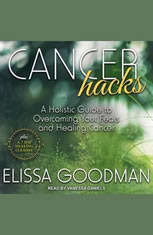 Cancer Hacks: A Holistic Guide to Overcoming your Fears and Healing Cancer - Audiobook Download