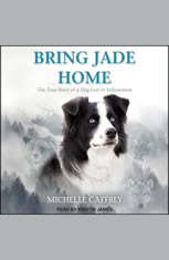 Bring Jade Home: The True Story of a Dog Lost in Yellowstone and the People Who Searched for Her - Audiobook Download