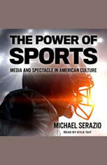 The Power of Sports: Media and Spectacle in American Culture - Audiobook Download