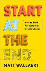 Start at the End: How to Build Products That Create Change - Audiobook Download