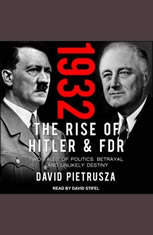 1932: The Rise of Hitler and FDR-Two Tales of Politics Betrayal and Unlikely Destiny - Audiobook Download