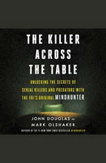 The Killer Across the Table: Unlocking the Secrets of Serial Killers and Predators with the FBIs Original Mindhunter - Audiobook Download