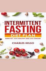 Intermittent Fasting Diet Plan: Burn Fat Stay Healthy and Live Longer! - Audiobook Download