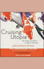 Cruising Utopia: The Then and There of Queer Futurity 10th Anniversary Edition - Audiobook Download