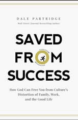 Saved From Success: How God Can Free You from Cultures Distortion of Family Work and the Good Life - Audiobook Download