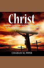 Christ: Seeing our Lord Jesus Christ and Understanding the Divinity Relation To Mankind and To the Church - Audiobook Download
