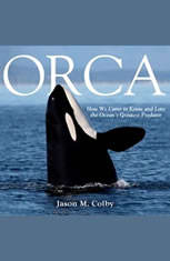 Orca: How We Came to Know and Love the Oceans Greatest Predator - Audiobook Download