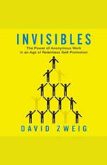 Invisibles: The Power of Anonymous Work in an Age of Relentless Self-Promotion - Audiobook Download