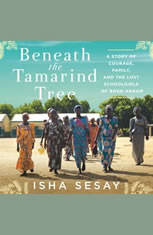 Beneath the Tamarind Tree: A Story of Courage Family and the Lost Schoolgirls of Boko Haram - Audiobook Download