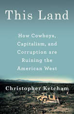 This Land: How Cowboys Capitalism and Corruption are Ruining the American West - Audiobook Download