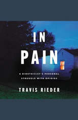 In Pain: A Bioethicista€™s Personal Struggle with Opioids - Audiobook Download