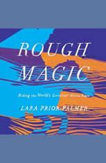 Rough Magic: Riding the Worlds Loneliest Horse Race - Audiobook Download