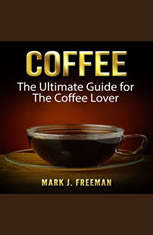 Coffee: The Ultimate Guide for The Coffee Lover - Audiobook Download