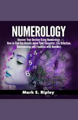 Numerology: Uncover Your Destiny Using Numerology. How to Find Out Details about Your Character Life Direction Relationships and Finances with Numbers - Audiobook Download