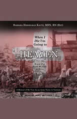 When I Die Im Going to Heaven Cause Ive Spent My Time in Hell: A Memoir of My Year As an Army Nurse in Vietnam - Audiobook Download