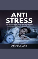 Anti Stress: The Ultimate Guide To Stop Worrying Relieve Anxiety and Eliminate Negative Thinking - Audiobook Download