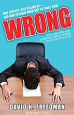 Wrong: Why Experts (Scientists Finance Wizards Doctors Relationship Gurus Celebrity CEOs High-Powered Consultants Health Officials and More) Keep Failing Us---and How to Kno - Audiobook Download