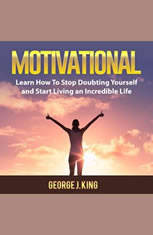 Motivational: Learn How To Stop Doubting Yourself and Start Living an Incredible Life - Audiobook Download