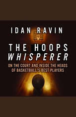 The Hoops Whisperer: On the Court and Inside the Heads of Basketballs Best Players - Audiobook Download
