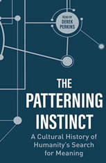 The Patterning Instinct: A Cultural History of Humanitys Search for Meaning - Audiobook Download