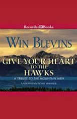 Give Your Heart to the Hawks: A Tribute to the Mountain Man - Audiobook Download