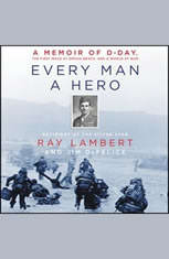 Every Man a Hero: A Memoir of D-Day the First Wave at Omaha Beach and a World at War - Audiobook Download