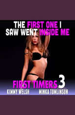 The First One I Saw Went Inside Me! : First Timers 3 (First Time Erotica Age Gap Erotica) - Audiobook Download