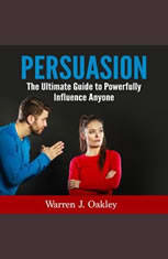 Persuasion: The Ultimate Guide to Powerfully Influence Anyone - Audiobook Download