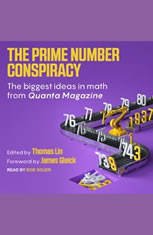 The Prime Number Conspiracy: The Biggest Ideas in Math from Quanta - Audiobook Download