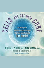 Cells Are the New Cure: The Cutting-Edge Medical Breakthroughs That Are Transforming Our Health - Audiobook Download