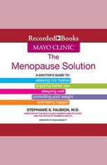 The Mayo Clinic Menopause Solution: A Doctors Guide To Relieving Hot Flashes Enjoying Better Sex etc. - Audiobook Download